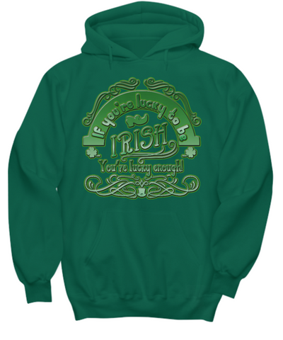 Lucky To Be Irish - Hoodie - Unique Gifts Store