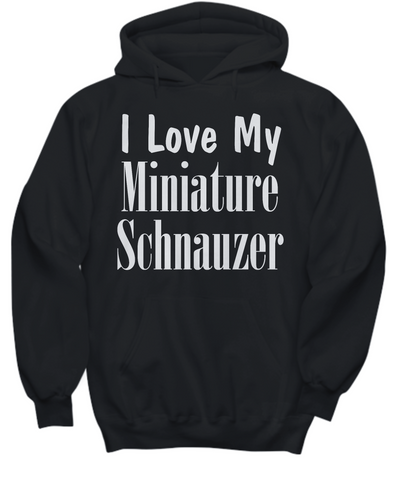 Love My Miniature Schnauzer - Hoodie - Unique Gifts Store