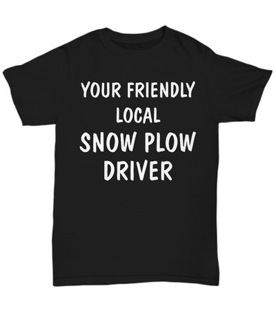 Local Snow Plow Driver - T-Shirt
