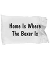 Boxer's Home - Pillow Case - Unique Gifts Store