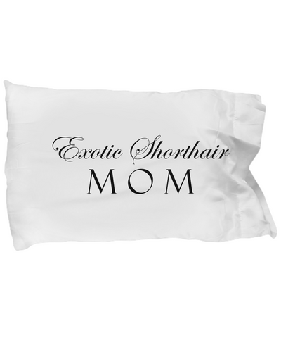 Exotic Shorthair Mom - Pillow Case