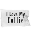 Love My Collie - Pillow Case - Unique Gifts Store