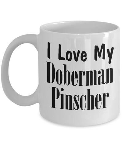 Love My Doberman Pinscher - 11oz Mug - Unique Gifts Store