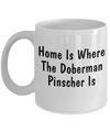 Doberman Pinscher's Home - 11oz Mug - Unique Gifts Store