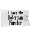 Love My Doberman Pinscher - Pillow Case - Unique Gifts Store