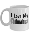 Love My Chihuahua - 11oz Mug - Unique Gifts Store