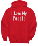 Love My Poodle - Hoodie - Unique Gifts Store