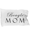 Beagle Mom - Pillow Case - Unique Gifts Store