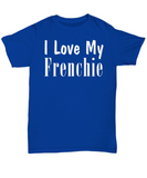 Love My Frenchie - T-Shirt - Unique Gifts Store