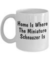 Miniature Schnauzer's Home - 11oz Mug - Unique Gifts Store