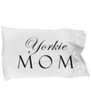 Yorkie Mom - Pillow Case - Unique Gifts Store