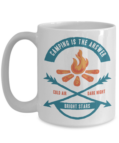 Camping Is The Answer - 15oz Mug
