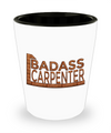 Badass Carpenter - Shot Glass - Unique Gifts Store