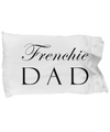 Frenchie Dad - Pillow Case - Unique Gifts Store