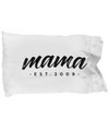 Mama, Est. 2009 - Pillow Case