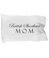 British Shorthair Mom - Pillow Case - Unique Gifts Store