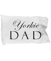 Yorkie Dad - Pillow Case - Unique Gifts Store