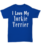 Love My Yorkie Terrier - T-Shirt - Unique Gifts Store