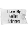 Love My Golden Retriever - Pillow Case - Unique Gifts Store