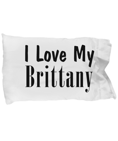 Love My Brittany - Pillow Case