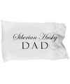 Siberian Husky Dad - Pillow Case - Unique Gifts Store