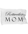 Rottweiler Mom - Pillow Case - Unique Gifts Store
