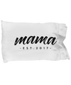Mama, Est. 2017 - Pillow Case