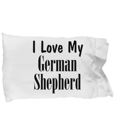 Love My German Shepherd - Pillow Case - Unique Gifts Store