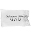 Yorkshire Terrier Mom - Pillow Case - Unique Gifts Store