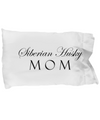 Siberian Husky Mom - Pillow Case - Unique Gifts Store