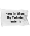 Yorkshire Terrier's Home - Pillow Case - Unique Gifts Store