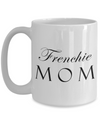 Frenchie Mom - 15oz Mug