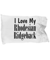 Love My Rhodesian Ridgeback - Pillow Case - Unique Gifts Store