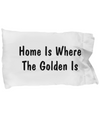 Home Is Where The Golden Is - Pillow Case - Unique Gifts Store