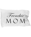Frenchie Mom - Pillow Case - Unique Gifts Store