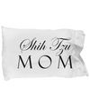 Shih Tzu Mom - Pillow Case
