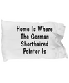 German Shorthaired Pointer's Home - Pillow Case - Unique Gifts Store