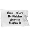 Miniature American Shepherd's Home - Pillow Case
