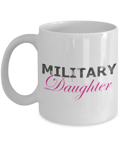 Military Daughter - 11oz Mug - Unique Gifts Store