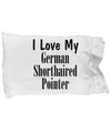 Love My German Shorthaired Pointer - Pillow Case - Unique Gifts Store