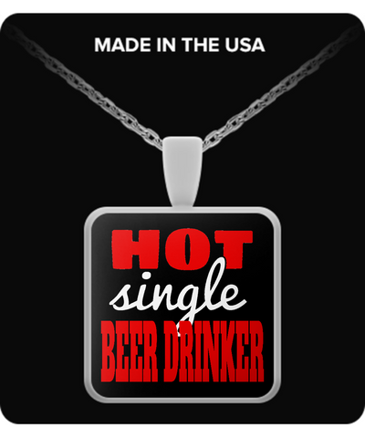 Hot Single Beer Drinker - Necklace - Unique Gifts Store