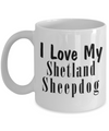 Love My Shetland Sheepdog - 11oz Mug - Unique Gifts Store
