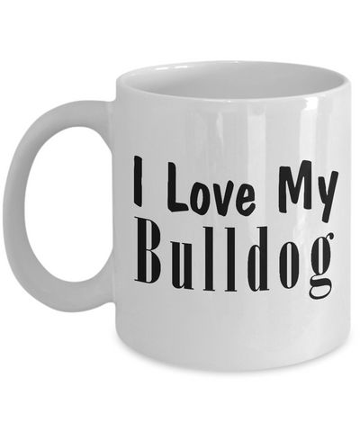 Love My Bulldog - 11oz Mug - Unique Gifts Store