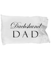 Dachshund Dad - Pillow Case - Unique Gifts Store