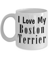 Love My Boston Terrier - 11oz Mug - Unique Gifts Store