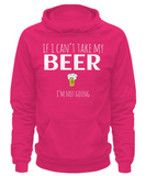 If I Can't Take My Beer - Hoodie - Unique Gifts Store