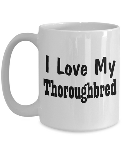Love My Thoroughbred - 15oz Mug