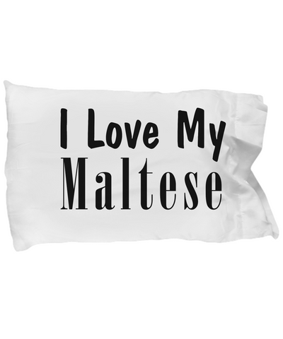 Love My Maltese - Pillow Case