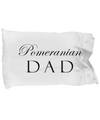 Pomeranian Dad - Pillow Case
