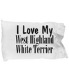 Love My West Highland White Terrier - Pillow Case - Unique Gifts Store